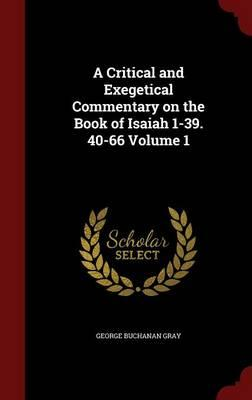 A Critical and Exegetical Commentary on the Book of Isaiah 1-39. 40-66; Volume 1