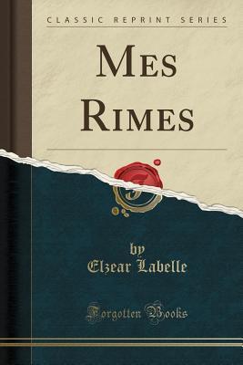 Mes Rimes (Classic Reprint)