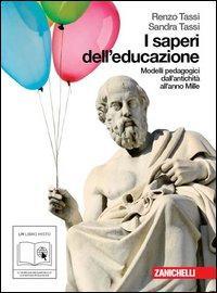 I saperi dell'educazione. Modelli pedagogici dall'antichità all'anno mille. Con espansione online. Per i Licei e gli Ist. magistrali