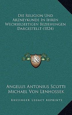 Die Religion Und Arzneykunde in Ihren Wechselseitigen Beziehungen Dargestellt (1824)