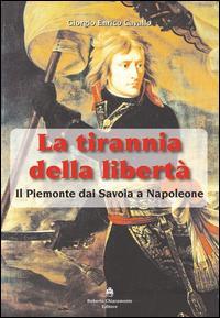 La tirannia della libertà. Il Piemonte dai Savoia a Napoleone