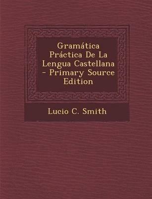 Gramatica Practica de La Lengua Castellana - Primary Source Edition