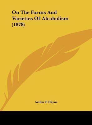 On The Forms And Varieties Of Alcoholism (1878)
