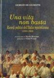 Una vita non basta. Ricordi politici dell'Italia repubblicana 1953-1994