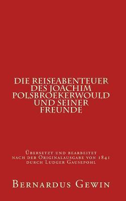 Die Reiseabenteuer des Joachim Polsbroekerwould und seiner Freunde