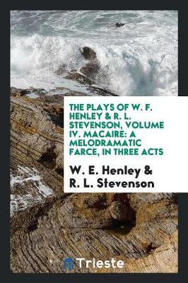 The Plays of W. F. Henley & R. L. Stevenson, Volume IV. Macaire