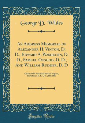 An Address Memorial of Alexander H. Vinton, D. D., Edward A. Washburn, D. D., Samuel Osgood, D. D., and William Rudder, D. D