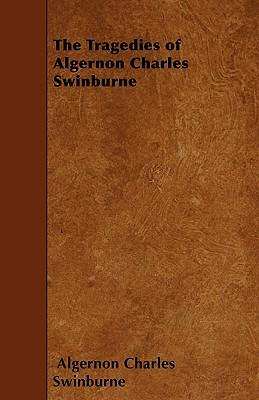 The Tragedies of Algernon Charles Swinburne