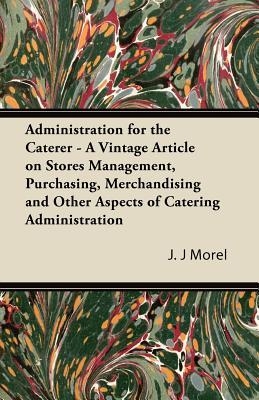 Administration for the Caterer - A Vintage Article on Stores Management, Purchasing, Merchandising and Other Aspects of Catering Administration