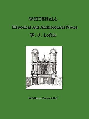 Whitehall. Historical and Architectural Notes