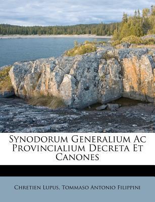 Synodorum Generalium AC Provincialium Decreta Et Canones