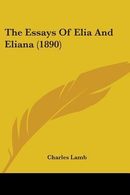The Essays of Elia and Eliana (1890)