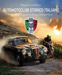 Automotoclub storico italiano. Una storia di passione lunga cinquant'anni 1966-2016
