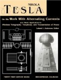 Nikola Tesla on His Work with Alternating Currents and Their Application to Wireless Telegraphy, Telephony, and Transmission of Power