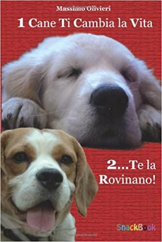 1 cane ti cambia la vita 2… te la rovinano!