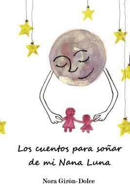 Los Cuentos Para Soñar De Mi Nana Luna / Tales To Dream Of My Nana Moon