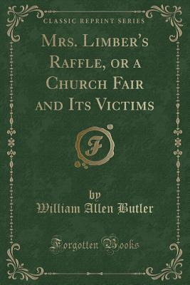 Mrs. Limber's Raffle, or a Church Fair and Its Victims (Classic Reprint)