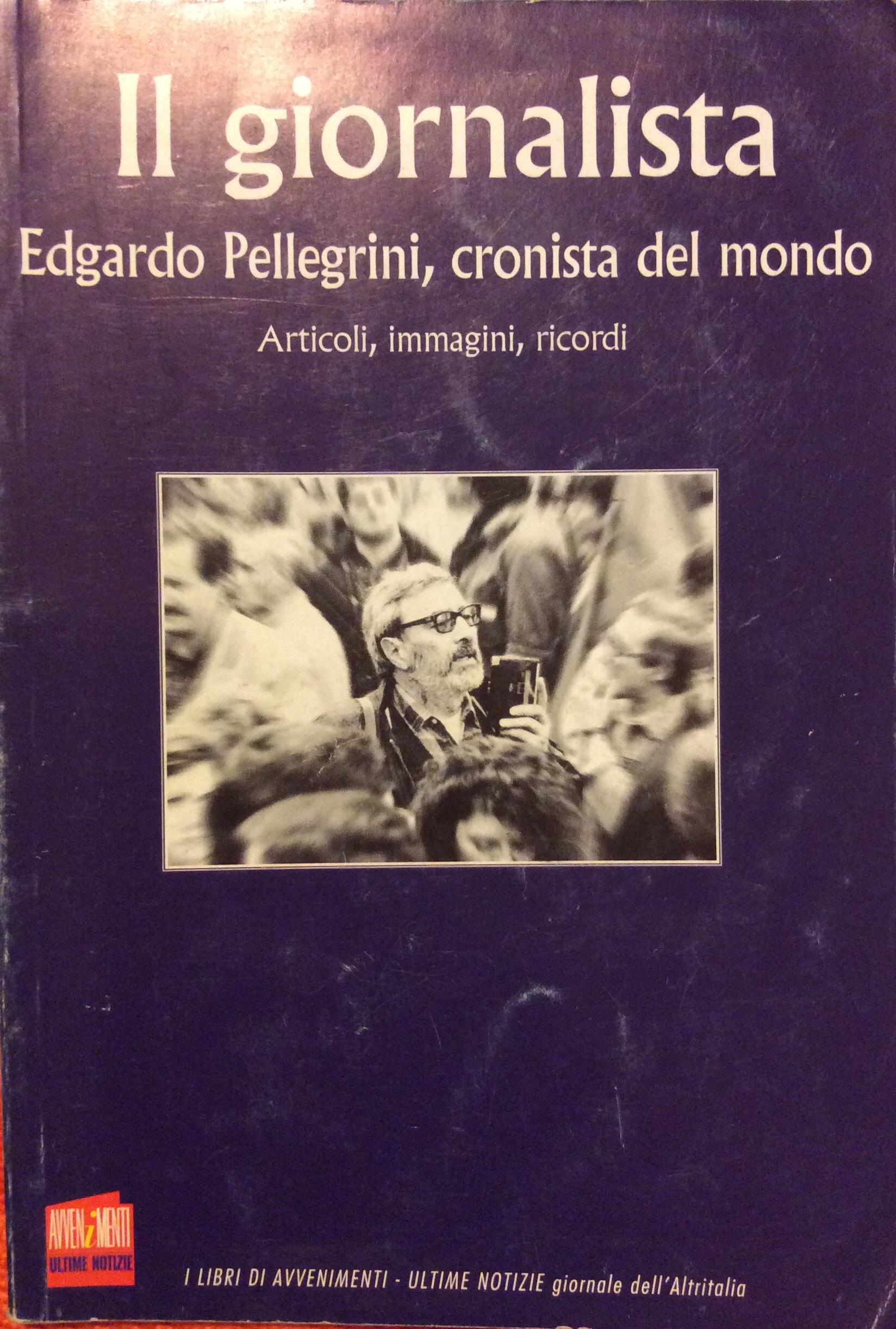 Il giornalista. Edgardo Pellegrini, cronista del mondo