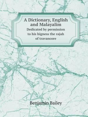A Dictionary, English and Malayalim Dedicated by Permission to His Higness the Rajah of Travancore