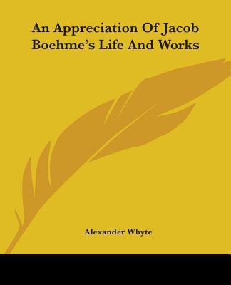 An Appreciation of Jacob Boehme's Life and Works