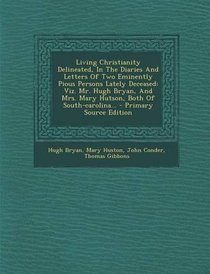 Living Christianity Delineated, in the Diaries and Letters of Two Eminently Pious Persons Lately Deceased