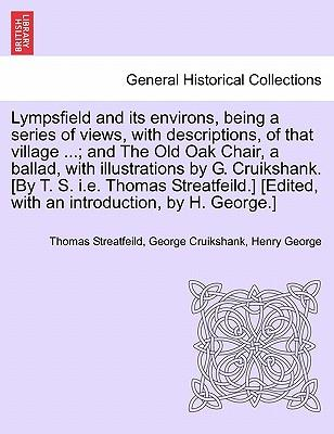 Lympsfield and its environs, being a series of views, with descriptions, of that village ...; and The Old Oak Chair, a ballad, with illustrations by ... [Edited, with an introduction, by H. George.]