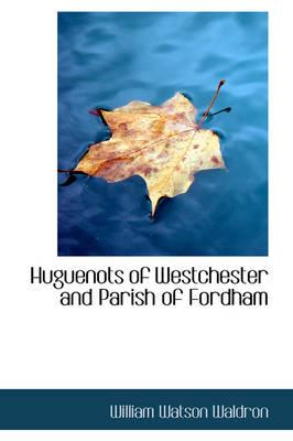 Huguenots of Westchester and Parish of Fordham