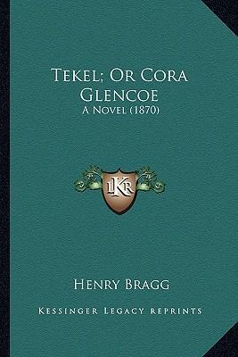 Tekel; Or Cora Glenc...