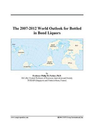 The 2007-2012 World Outlook for Bottled in Bond Liquors