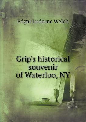 Grip's Historical Souvenir of Waterloo, NY