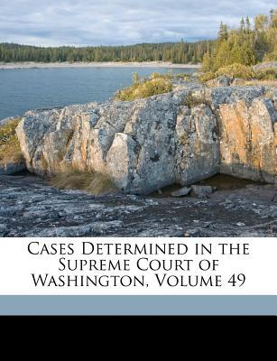 Cases Determined in the Supreme Court of Washington, Volume 49