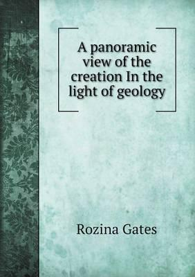 A Panoramic View of the Creation in the Light of Geology