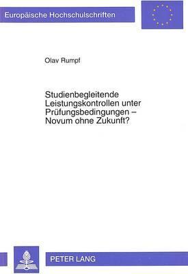Studienbegleitende Leistungskontrollen unter Prüfungsbedingungen - Novum ohne Zukunft?