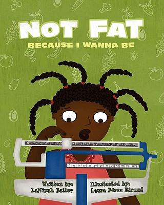 Not Fat Because I Wanna Be