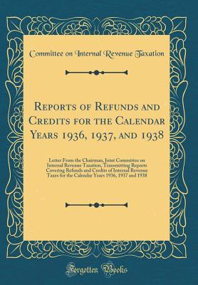 Reports of Refunds and Credits for the Calendar Years 1936, 1937, and 1938
