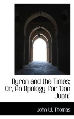 Byron and the Times; Or, an Apology for 'don Juan