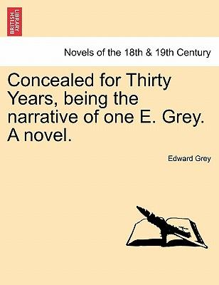 Concealed for Thirty Years, being the narrative of one E. Grey. A novel