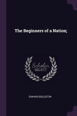 The Beginners of a Nation;