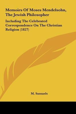 Memoirs Of Moses Mendelsohn, The Jewish Philosopher