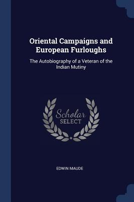 Oriental Campaigns and European Furloughs