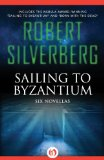 Sailing to Byzantium: Six Novellas