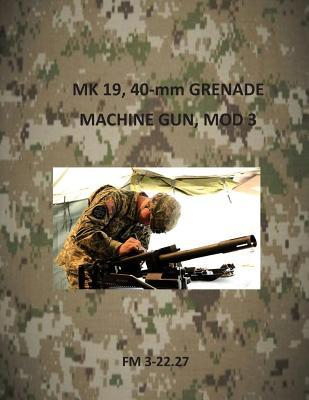 MK 19, 40-MM Grenade Machine Gun, MOD 3