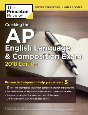 The Princeton Review Cracking the AP English Language and Composition Exam 2018