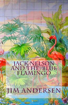 Jack Nelson and the Blue Flamingo