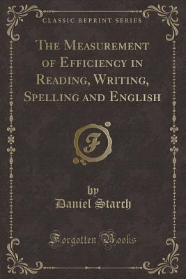 The Measurement of Efficiency in Reading, Writing, Spelling and English (Classic Reprint)