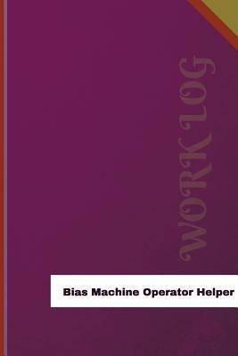 Bias Machine Operator Helper Work Log