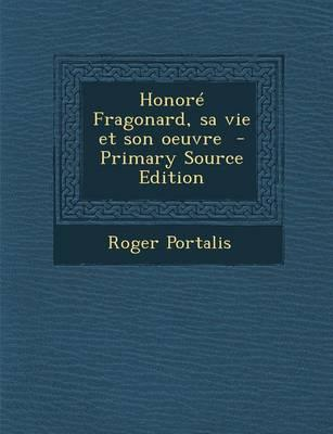 Honore Fragonard, Sa Vie Et Son Oeuvre - Primary Source Edition