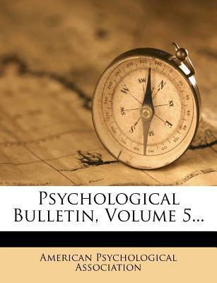 Psychological Bulletin, Volume 5...