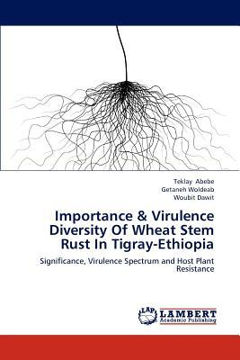 Importance & Virulence Diversity Of Wheat Stem Rust In Tigray-Ethiopia