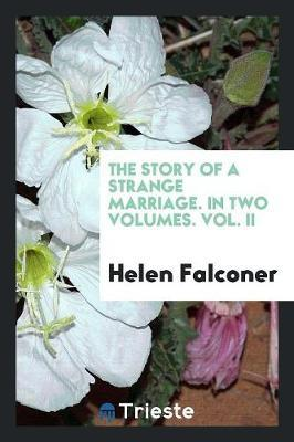 The Story of a Strange Marriage. In Two Volumes. Vol. II